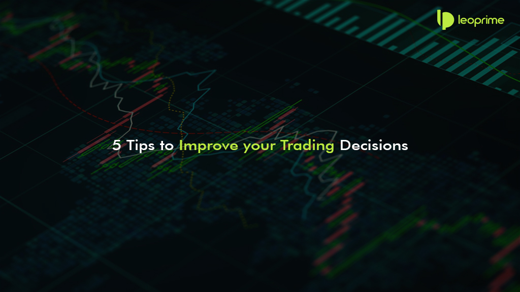 5 Tips to Improving your Trading Decisions