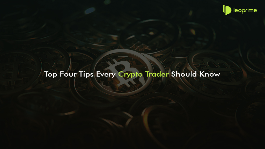 Top Four Tips Every Crypto Trader Should Know
